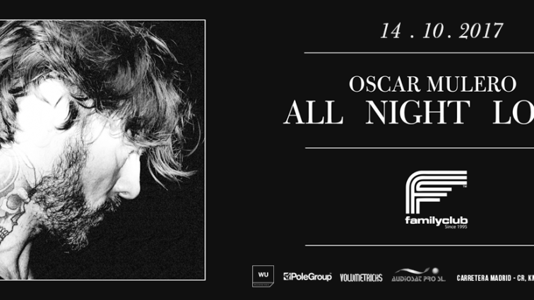CONCURSOS: 2 entradas OSCAR MULERO «All Night Long» FamilyClub