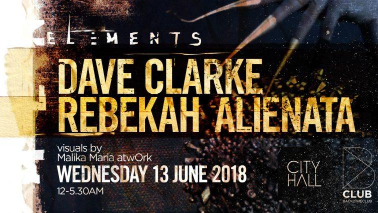 JUN13 City Hall pres: Elements w/ Dave Clarke, Rebekah, Alienata
