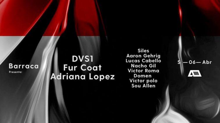 Sábado 06 de Abril, Barraca pres DVS1, Fur Coat & Adriana Lopez