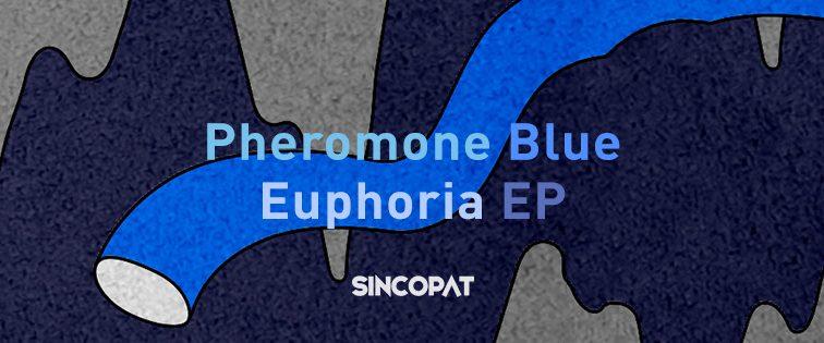 Euphoria es el nuevo EP de Pheromone Blue en Sincopat